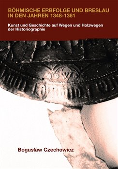 Obálka titulu Böhmische Erbfolge und Breslau in den Jahren 1348-1361
