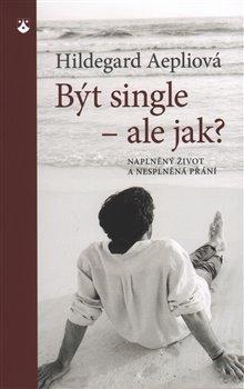 Obálka titulu Být single - ale jak?