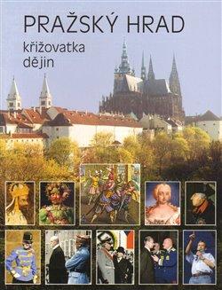 Obálka titulu Pražský hrad - křižovatka dějin