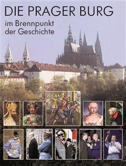 Obálka titulu Die Prager Burg: Brennpunkt der Geschichte