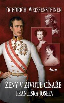 Obálka titulu Ženy v životě císaře Františka Josefa