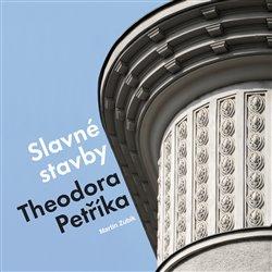 Obálka titulu Slavné stavby Theodora Petříka