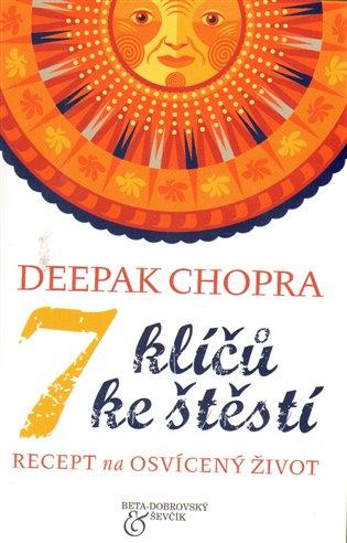 7 klíčů ke štěstí:Recept na osvícený život - Deepak Chopra | Booksquad.ink