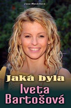 Obálka titulu Jaká byla Iveta Bartošová