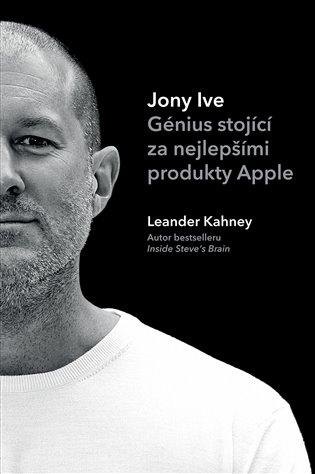 Jony Ive:Génius stojící za nejlepšími produkty Apple - Leander Kahney | Booksquad.ink
