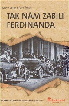 Tak nám zabili Ferdinanda