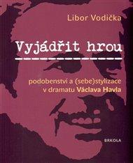 Vyjádřit hrou: podobenství a (sebe)stylizace v dramatu Václava Havla