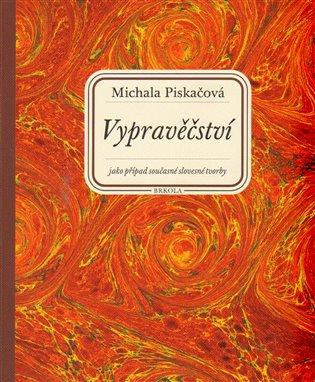 Vypravěčství jako případ současné slovesné tvorby - Michala Piskačová | Booksquad.ink