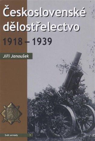 Československé dělostřelectvo 1918 - 1939 - Jiří Janoušek   Booksquad.ink