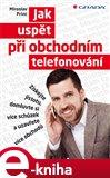 Jak uspět při obchodním telefonování (Získejte jistotu, domluvte si více schůzek a uzavřete více obchodů) - obálka