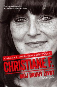 Christiane F. - Můj druhý život. Pokračování bestselleru My děti ze stanice ZOO - Christiane