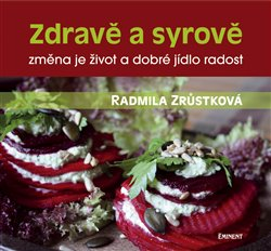 Zdravě a syrově. změna je život a dobré jídlo radost - Radmila Zrůstková
