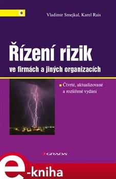 Řízení rizik ve firmách a jiných organizacích. 4., aktualizované a rozšířené vydání - Karel Rais, Vladimír Smejkal