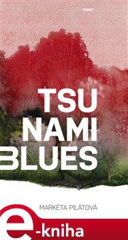 Tsunami blues - Markéta Pilátová e-kniha