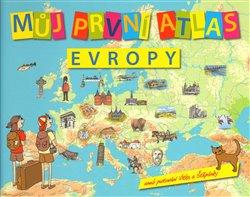 Můj první atlas Evropy. aneb putování Vítka a Štěpánky - Vít Štěpánek