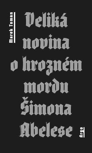 Veliká novina o hrozném mordu Šimona Abelese