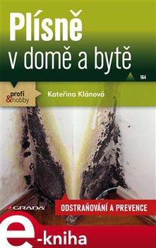 Plísně v domě a bytě. odstraňování a prevence - Kateřina Klánová e-kniha
