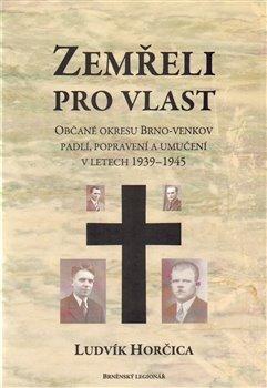 Zemřeli pro vlast. Občané okresu Brno-venkov padlí, popravení a umučení v letech 1939-1945 - Ludvík Horčica