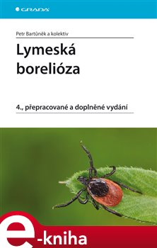 Lymeská borelióza. 4., přepracované a doplněné vydání - Petr Bartůněk e-kniha