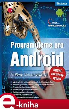 Programujeme pro Android. 2., rozšířené vydání - Jiří Vávrů, Miroslav Ujbányai e-kniha
