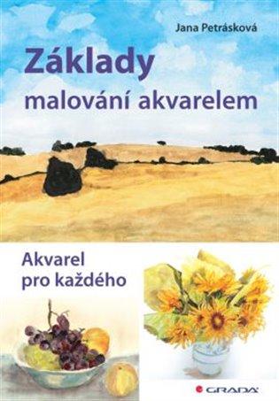 Základy malování akvarelem - Jana Petrásková   Booksquad.ink