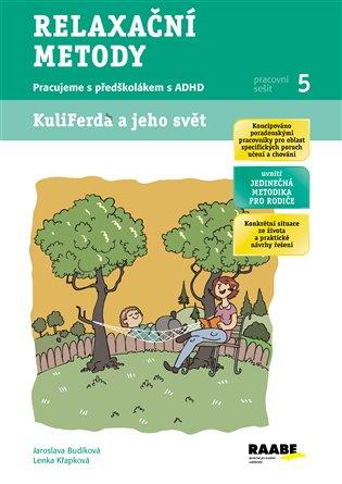 Relaxační metody:Pracujeme s předškolákem s ADHD. Kuliferda a jeho svět - Jaroslava Budíková, | Booksquad.ink