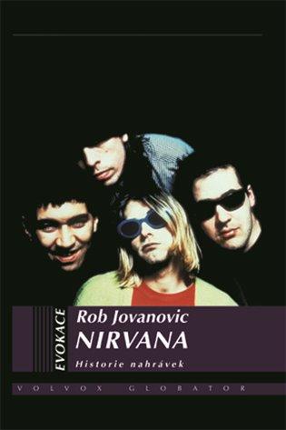 Nirvana:Historie nahrávek - Rob Jovanovic   Booksquad.ink