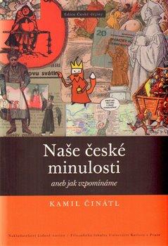 Obálka titulu Naše české minulosti aneb jak vzpomínáme