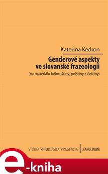 Obálka titulu Genderové aspekty ve slovanské frazeologii (na materiálu běloruštiny, polštiny a češtiny)