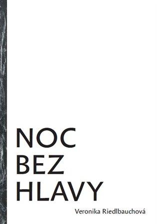 Noc bez hlavy - Veronika Riedlbauchová   Booksquad.ink