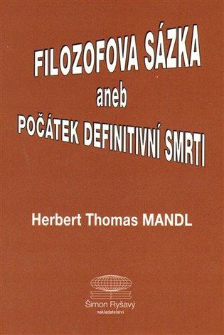 Filozofova sázka aneb Počátek definitivní smrti - Herbert Thomas Mandl | Booksquad.ink