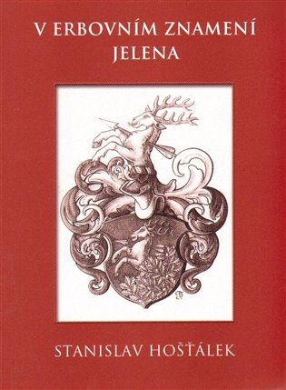 V erbovním znamení jelena:Střípky ze života jednoho rodu v době humanismu a třicetileté války - Stanislav Hošťálek   Booksquad.ink