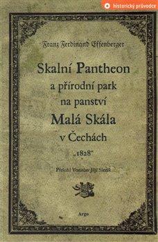 Obálka titulu Skalní Pantheon a přírodní park na panství Malá Skála v Čechách