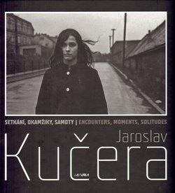 Obálka titulu Setkání, okamžiky, samoty – Jaroslav Kučera