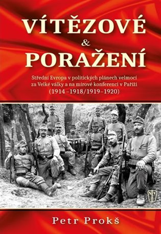 Vítězové a poražení:1914-1920 - Petr Prokš   Booksquad.ink