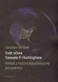 Obálka titulu Svět očima Samuela P. Huntingtona