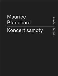 Francouzský básník Maurice Blanchard (1890 -1960) je dalším z post-prokletých básníků, kteří se občas, díky překladatelskému nadšení, v českém prostředí objeví. Jan Gabriel, který knihu Koncert samoty sestavil a přeložil, básníka pro OKO představuje takto....