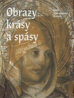 Obálka titulu Obrazy krásy a spásy. Gotika v jihozápadních Čechách