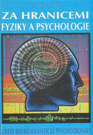 Za hranicemi fyziky a psychologie:Úvod do humanistické psychotroniky - Oldřich Válek | Booksquad.ink