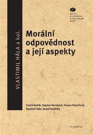 Morální odpovědnost a její aspekty:Ediční řada Filosofie a sociální vědy, svazek 47 - Vlastimil Hála,   Booksquad.ink