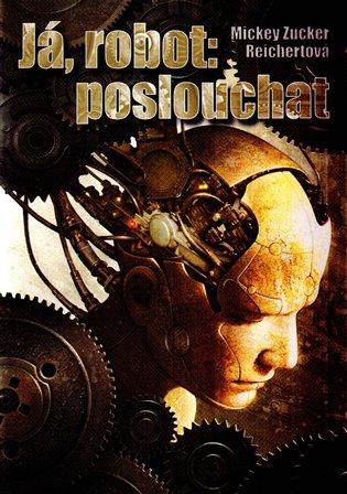 Já, robot: poslouchat - Mickey Zucker Reichertová | Booksquad.ink
