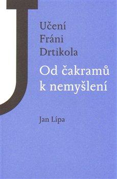 Učení Fráni Drtikola - Od čakramů k nemyšlení
