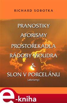 Obálka titulu Pranostiky, aforismy, prostořekadla, rádoby moudra & Slon v porcelánu