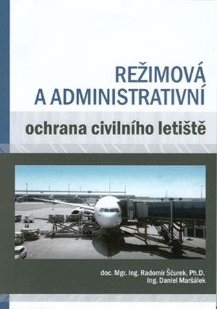 Režimová a administrativní ochrana civilního letiště - Daniel Maršálek, | Booksquad.ink
