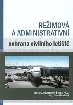 Obálka titulu Režimová a administrativní ochrana civilního letiště