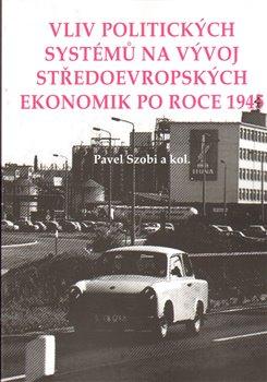 Obálka titulu Vliv politických systémů na vývoj středoevropských ekonomik po roce 1945