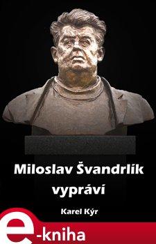 Obálka titulu Miloslav Švandrlík vypráví