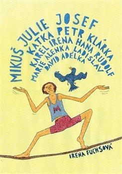 Obálka titulu Mikuš, Julie, Josef, Katka, Petr, Klárka, Karel, Irena, Hana, Rudolf, Marie, Alenka, Ladislav, David, Adélka