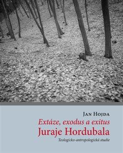 Obálka titulu Extáze, exodus a exitus Juraje Hordubala