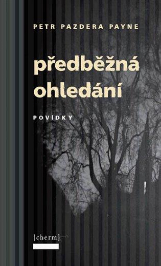 Předběžná ohledání - Petr Pazdera Payne | Booksquad.ink
